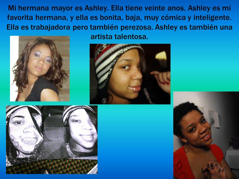 Mi hermana mayor es Ashley.Ella tiene veinte anos.
