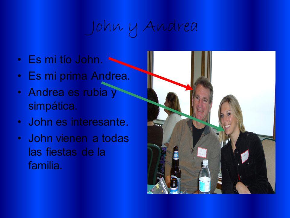 John y Andrea Es mi tío John. Es mi prima Andrea. Andrea es rubia y simpática. John es interesante. John vienen a todas las fiestas de la familia.