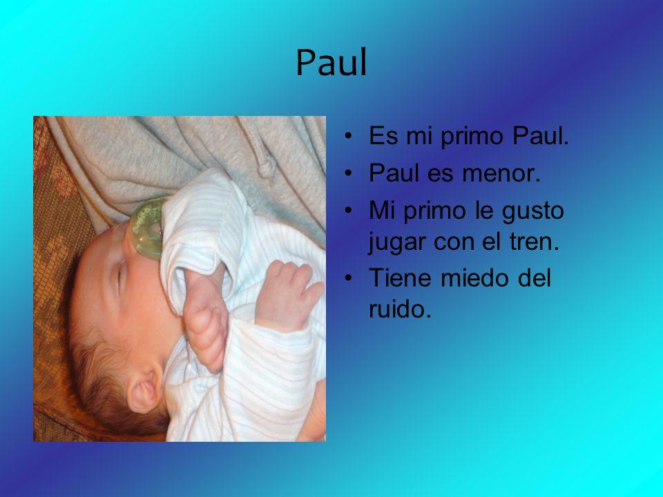 Paul Es mi primo Paul. Paul es menor. Mi primo le gusto jugar con el tren. Tiene miedo del ruido.