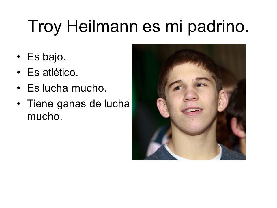 Troy Heilmann es mi padrino. Es bajo. Es atlético. Es lucha mucho. Tiene ganas de lucha mucho.