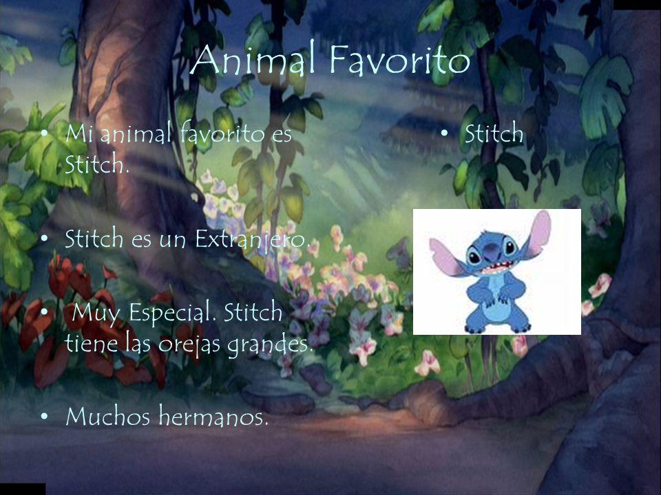 Animal Favorito Mi animal favorito es Stitch. Stitch es un Extranjero. Muy Especial. Stitch tiene las orejas grandes. Muchos hermanos. Stitch