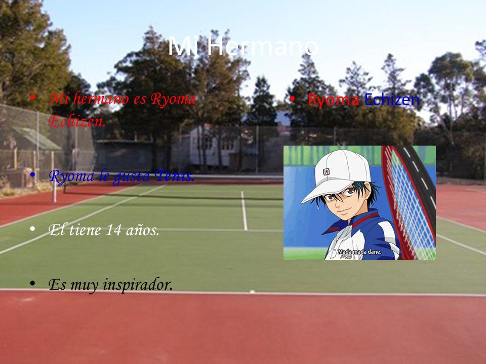 Mi Hermano Mi hermano es Ryoma Echizen. Ryoma le gusta Tenis. El tiene 14 años. Es muy inspirador. Ryoma Echizen