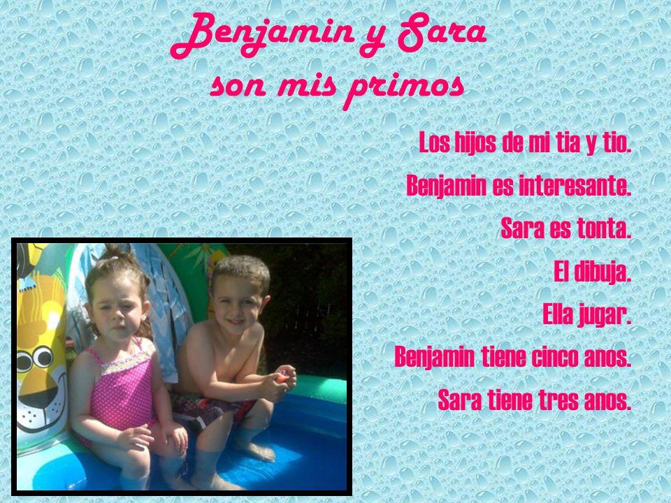Benjamin y Sara son mis primos Los hijos de mi tia y tio. Benjamin es interesante. Sara es tonta. El dibuja. Ella jugar. Benjamin tiene cinco anos. Sa