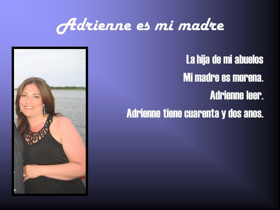 Adrienne es mi madre La hija de mi abuelos Mi madre es morena. Adrienne leer. Adrienne tiene cuarenta y dos anos.
