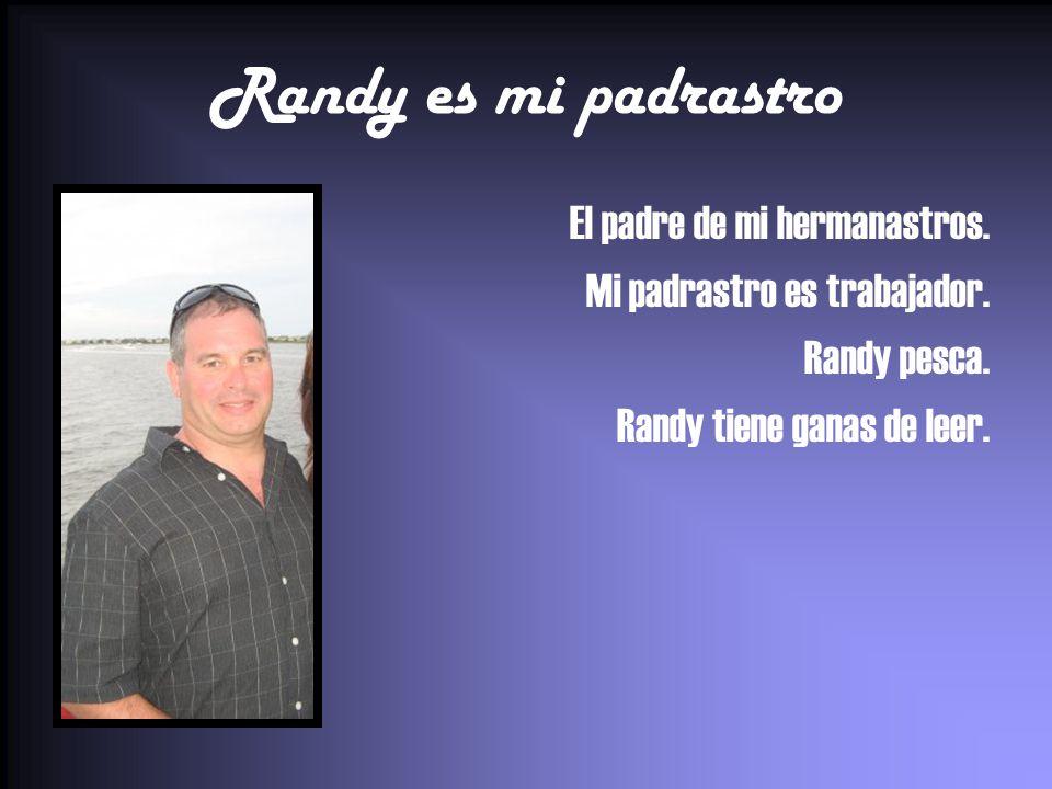 Randy es mi padrastro El padre de mi hermanastros. Mi padrastro es trabajador. Randy pesca. Randy tiene ganas de leer.