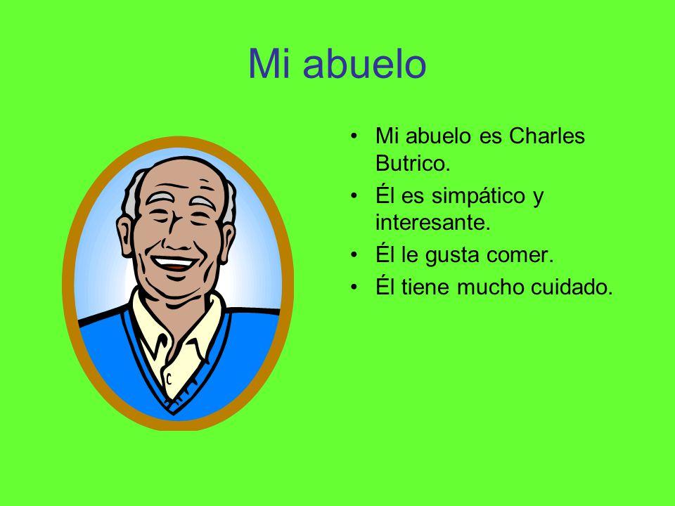 Mi abuelo Mi abuelo es Charles Butrico.Él es simpático y interesante.