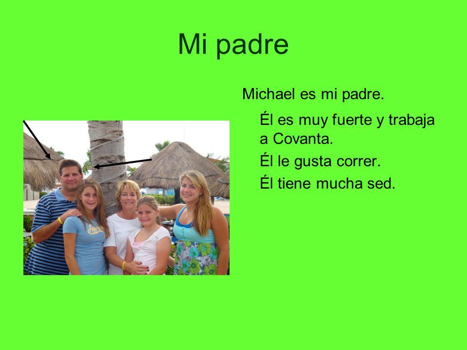 Mi padre Michael es mi padre.Él es muy fuerte y trabaja a Covanta.