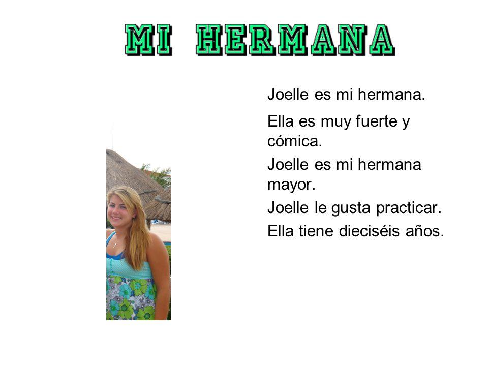 Joelle es mi hermana.Ella es muy fuerte y cómica.