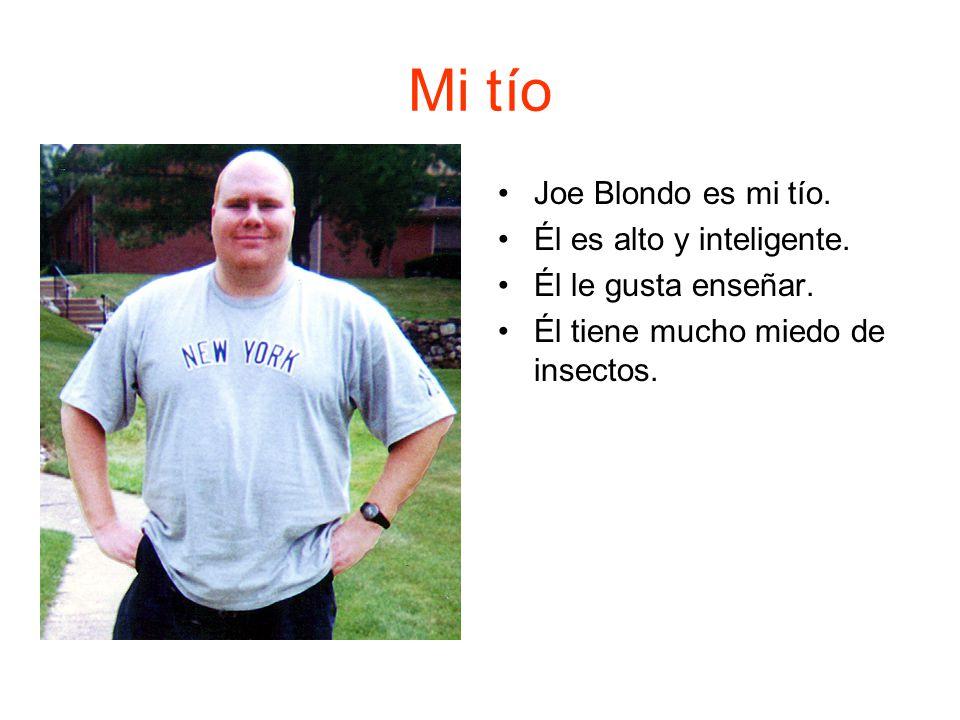 Mi tío Joe Blondo es mi tío.Él es alto y inteligente.