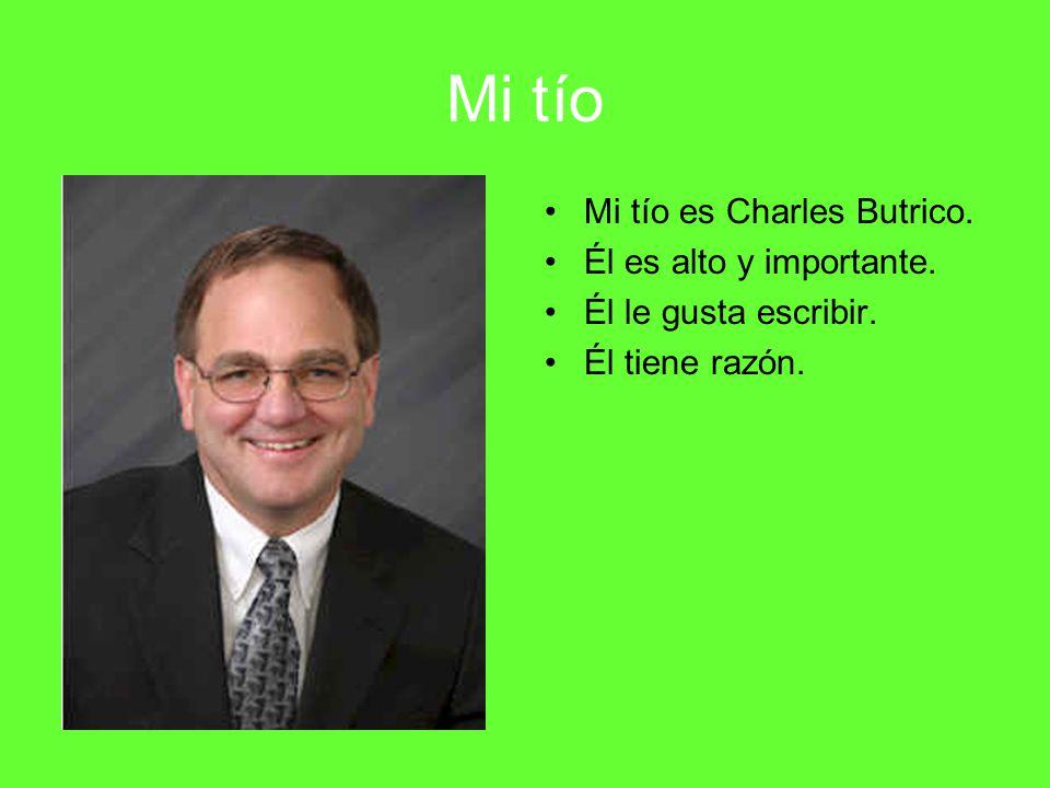 Mi tío Mi tío es Charles Butrico. Él es alto y importante. Él le gusta escribir. Él tiene razón.