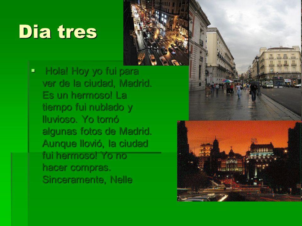 Dia tres Hola! Hoy yo fui para ver de la ciudad, Madrid. Es un hermoso! La tiempo fui nublado y lluvioso. Yo tomó algunas fotos de Madrid. Aunque llov