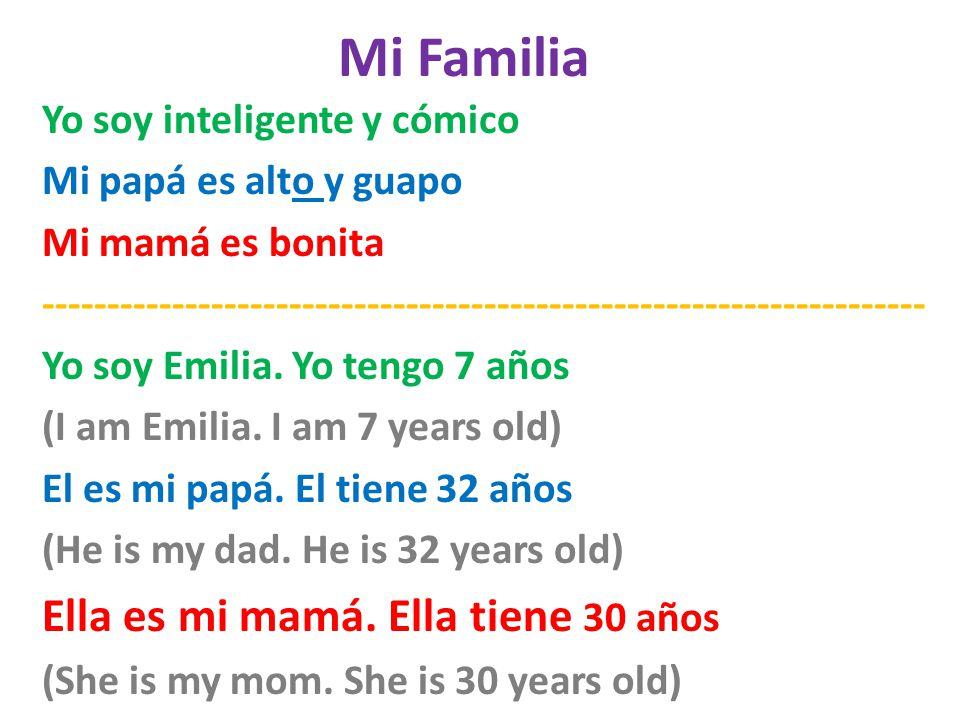Mi Familia Yo soy inteligente y cómico Mi papá es alto y guapo Mi mamá es bonita -------------------------------------------------------------------- Yo soy Emilia.