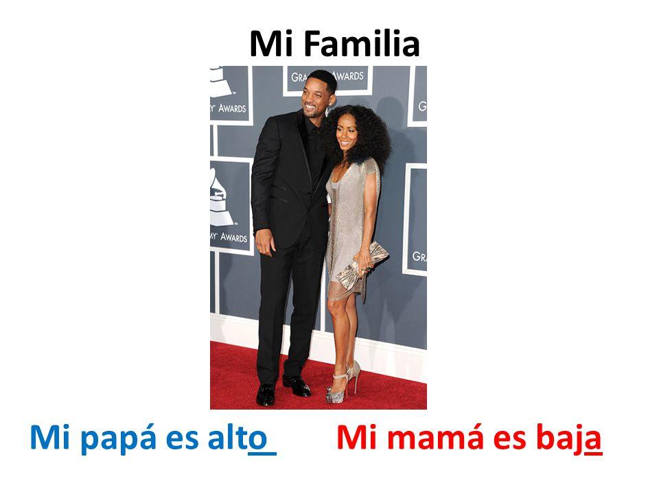 Mi Familia Mi papá es alto Mi mamá es baja