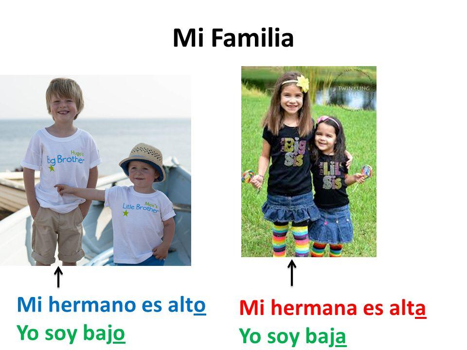 Mi Familia Mi hermano es alto Yo soy bajo Mi hermana es alta Yo soy baja