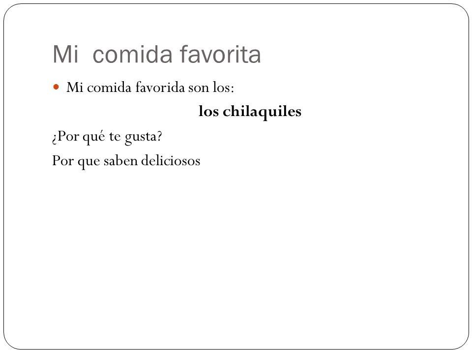 Mi comida favorita Mi comida favorida son los: los chilaquiles ¿Por qué te gusta? Por que saben deliciosos