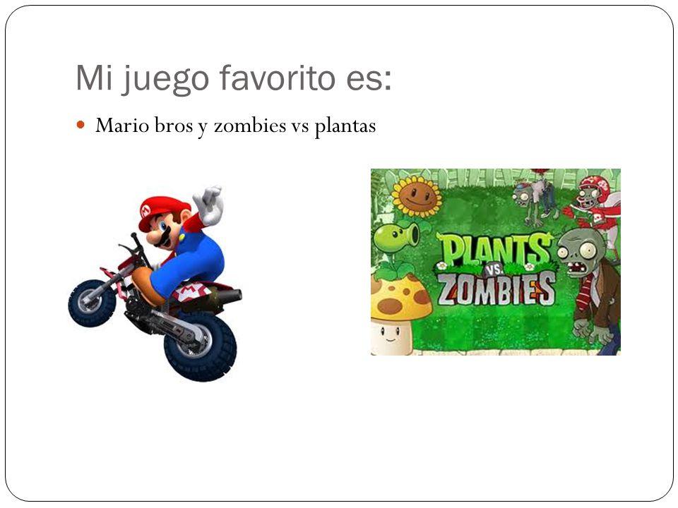 Mi juego favorito es: Mario bros y zombies vs plantas