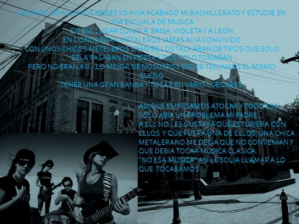 PERO JAMAS DEJARE DE TOCAR MI MUSICA MI PADRE Y YO SEGMOS DISCUTIENDO ME PROHIBIA SALIR PERO MI MADRE ME CUBRIA CUANDO TENIA ENSAYO O TAL VES CUANDO SALIA UNA COMPOCATORIA PARA BANDAS Y TOCABA…………… A PESAR QUE TALVES MI PADRE UNA VES ME DESCUDRIO… HIJA YA NO PUEDO AHUANTAR TU CONDUCTA QUIERO QUE TE VAYAS DE LA CASA NO PIENSO SAPORTAR MAS A TU AMIGOS…..