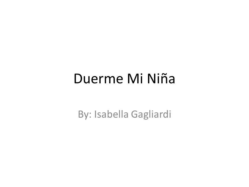 Duerme Mi Niña By: Isabella Gagliardi