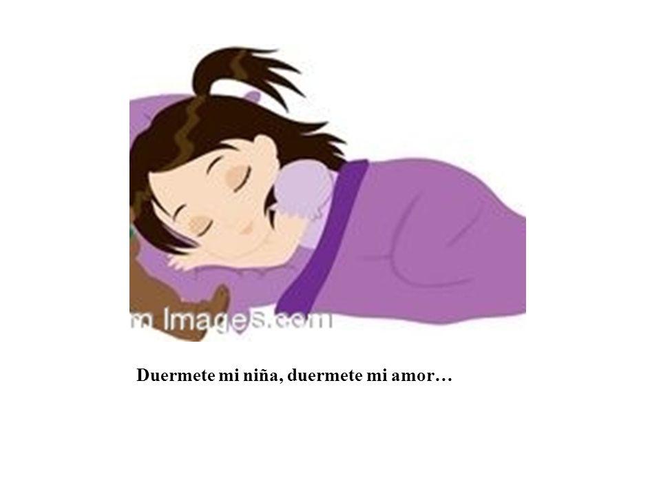 Duermete mi niña, duermete mi amor…
