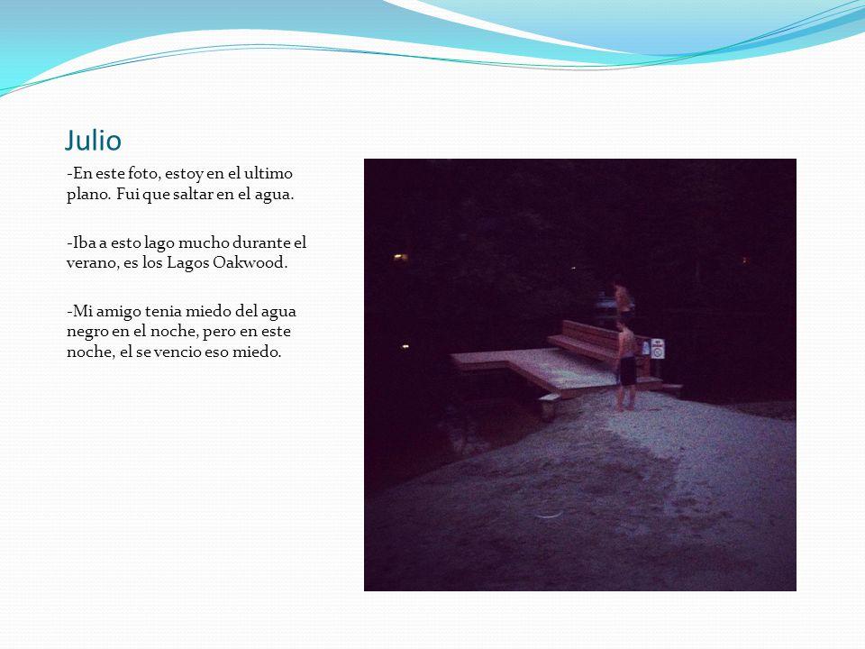 Julio -En este foto, estoy en el ultimo plano.Fui que saltar en el agua.