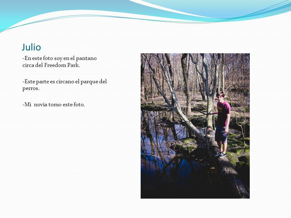 Julio -En este foto soy en el pantano circa del Freedom Park.
