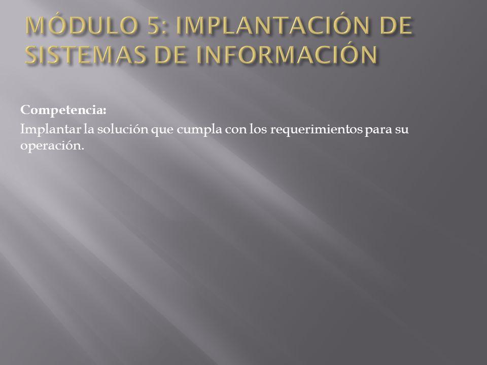 Competencia: Implantar la solución que cumpla con los requerimientos para su operación.