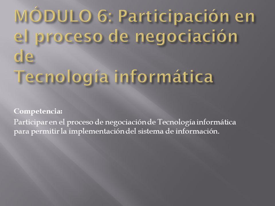 Competencia: Participar en el proceso de negociación de Tecnología informática para permitir la implementación del sistema de información.