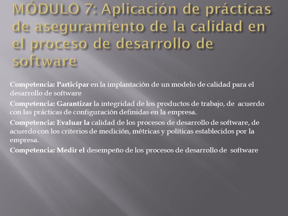 Competencia: Participar en la implantación de un modelo de calidad para el desarrollo de software Competencia: Garantizar la integridad de los product