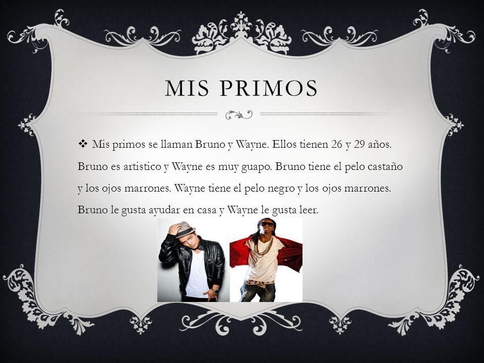 MIS PRIMOS Mis primos se llaman Bruno y Wayne. Ellos tienen 26 y 29 años. Bruno es artistico y Wayne es muy guapo. Bruno tiene el pelo castaño y los o