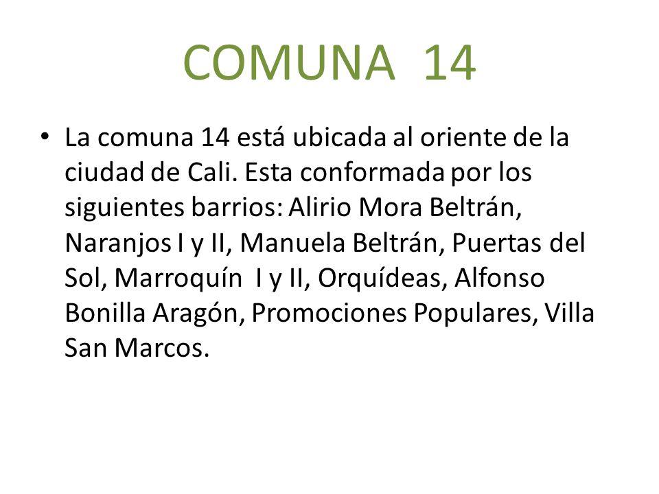 COMUNA 14 La comuna 14 está ubicada al oriente de la ciudad de Cali. Esta conformada por los siguientes barrios: Alirio Mora Beltrán, Naranjos I y II,