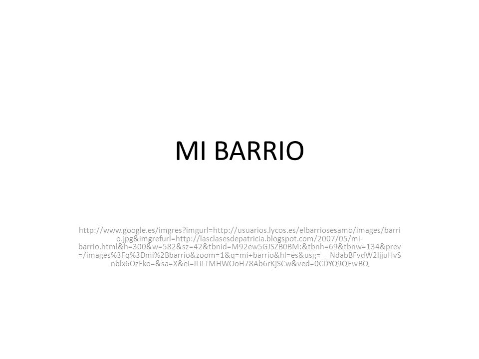 MI BARRIO http://www.google.es/imgres?imgurl=http://usuarios.lycos.es/elbarriosesamo/images/barri o.jpg&imgrefurl=http://lasclasesdepatricia.blogspot.