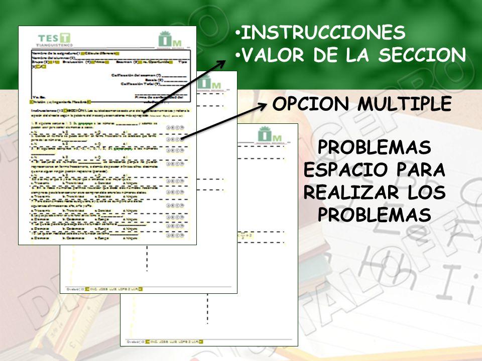 INSTRUCCIONES VALOR DE LA SECCION OPCION MULTIPLE PROBLEMAS ESPACIO PARA REALIZAR LOS PROBLEMAS