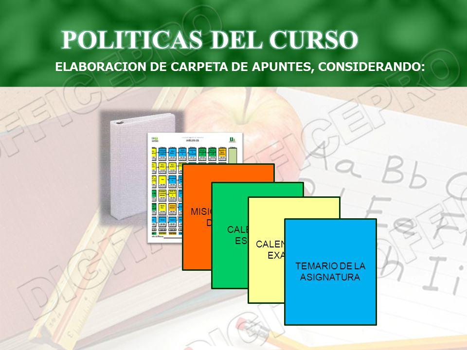 ELABORACION DE CARPETA DE APUNTES, CONSIDERANDO: MISION Y VISION DEL TEST CALENDARIO ESCOLAR CALENDARIO DE EXAMENES TEMARIO DE LA ASIGNATURA