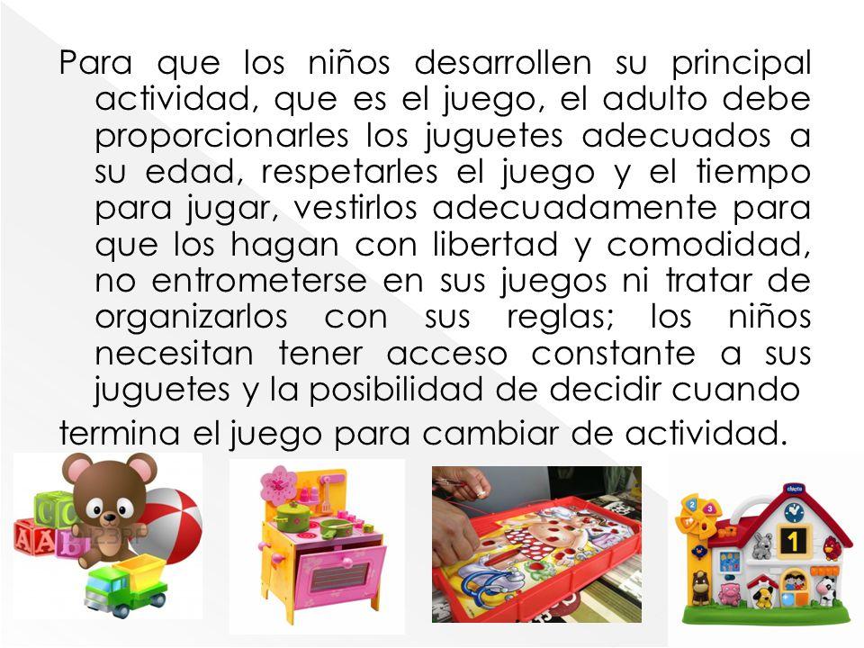 Para que los niños desarrollen su principal actividad, que es el juego, el adulto debe proporcionarles los juguetes adecuados a su edad, respetarles e