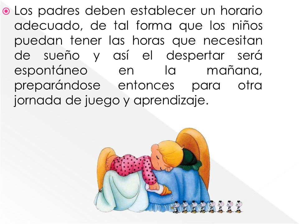 Los padres deben establecer un horario adecuado, de tal forma que los niños puedan tener las horas que necesitan de sueño y así el despertar será espo
