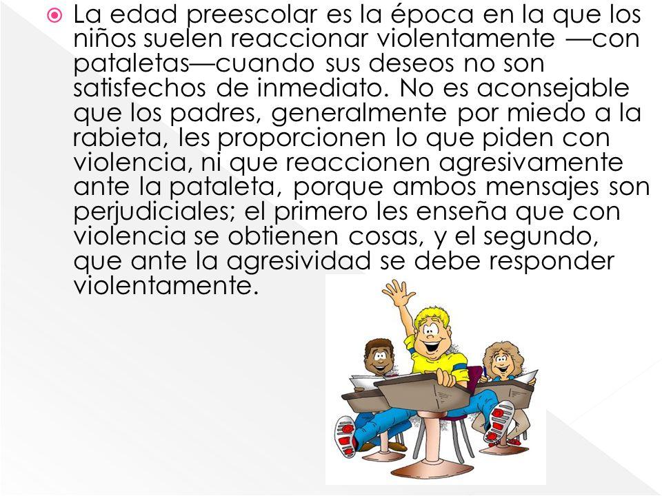 La edad preescolar es la época en la que los niños suelen reaccionar violentamente con pataletascuando sus deseos no son satisfechos de inmediato. No