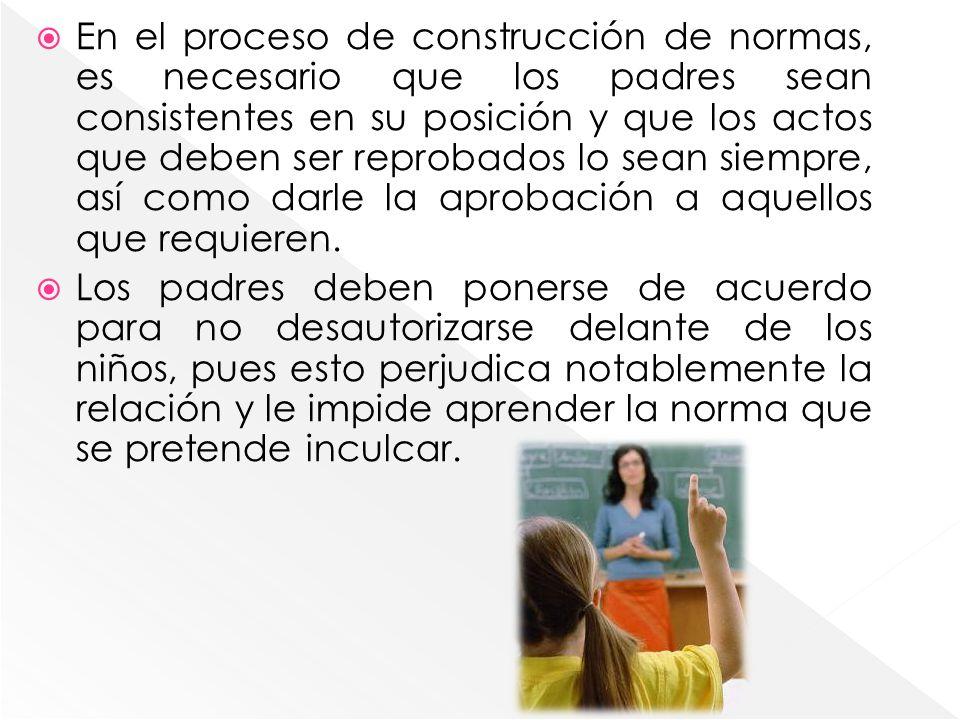 En el proceso de construcción de normas, es necesario que los padres sean consistentes en su posición y que los actos que deben ser reprobados lo sean