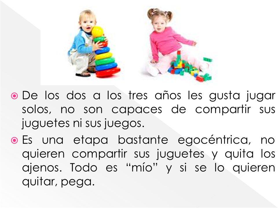 De los dos a los tres años les gusta jugar solos, no son capaces de compartir sus juguetes ni sus juegos. Es una etapa bastante egocéntrica, no quiere