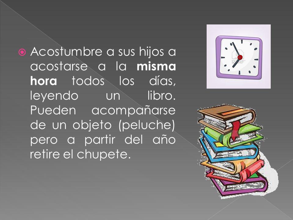 Acostumbre a sus hijos a acostarse a la misma hora todos los días, leyendo un libro. Pueden acompañarse de un objeto (peluche) pero a partir del año r