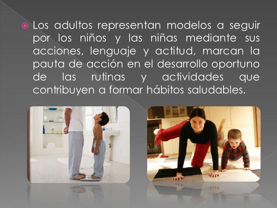 Los adultos representan modelos a seguir por los niños y las niñas mediante sus acciones, lenguaje y actitud, marcan la pauta de acción en el desarrol