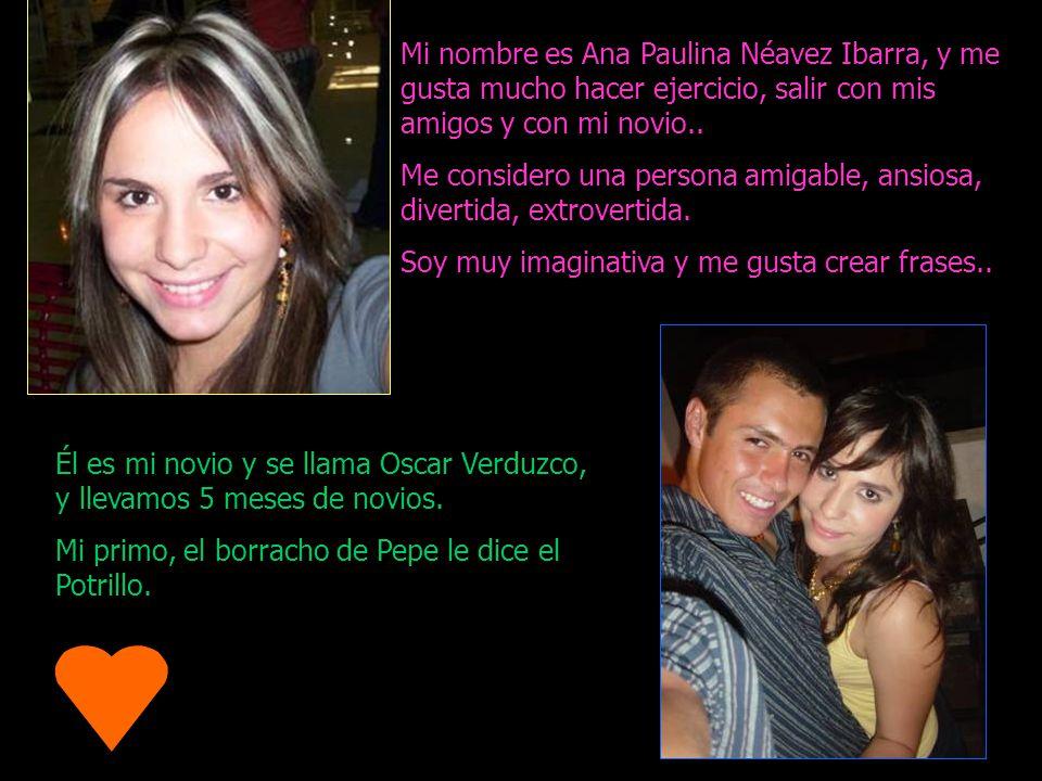 Mi nombre es Ana Paulina Néavez Ibarra, y me gusta mucho hacer ejercicio, salir con mis amigos y con mi novio.. Me considero una persona amigable, ans