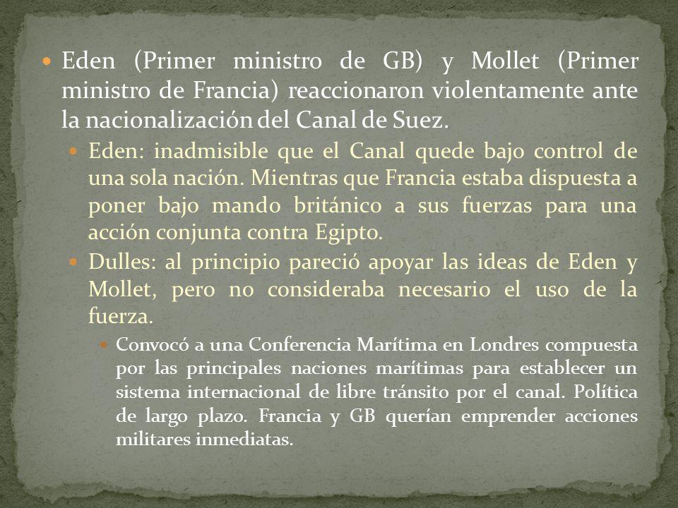 Eden (Primer ministro de GB) y Mollet (Primer ministro de Francia) reaccionaron violentamente ante la nacionalización del Canal de Suez.