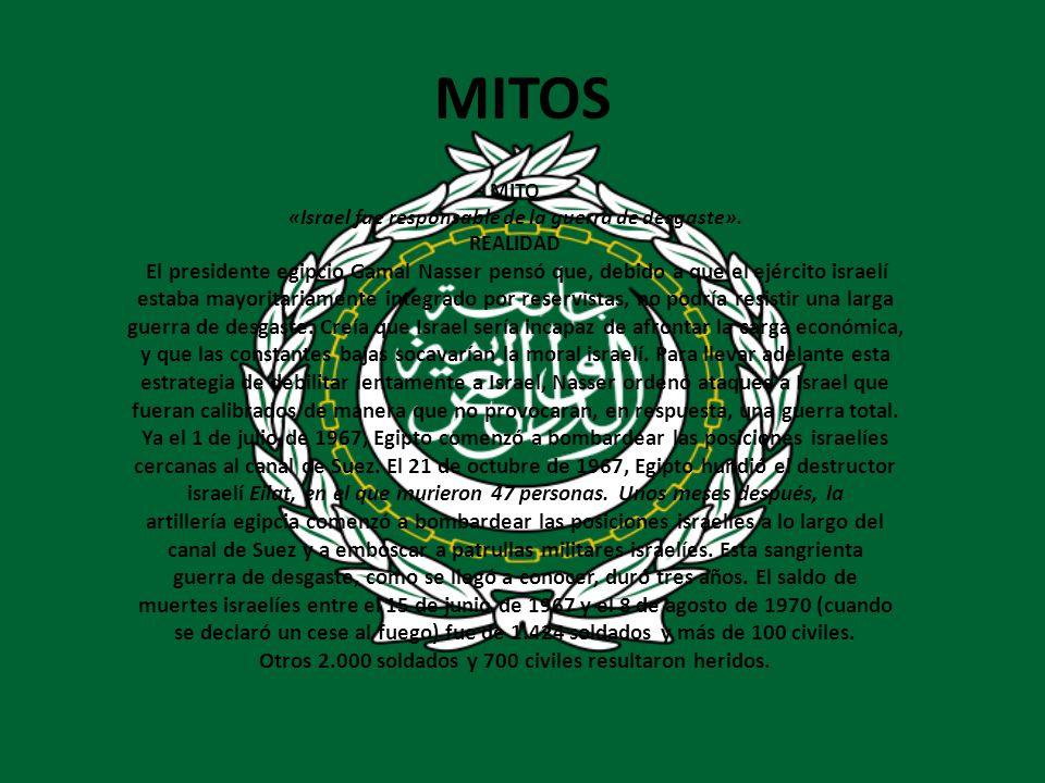 MITOS MITO «Israel fue responsable de la guerra de desgaste». REALIDAD El presidente egipcio Gamal Nasser pensó que, debido a que el ejército israelí