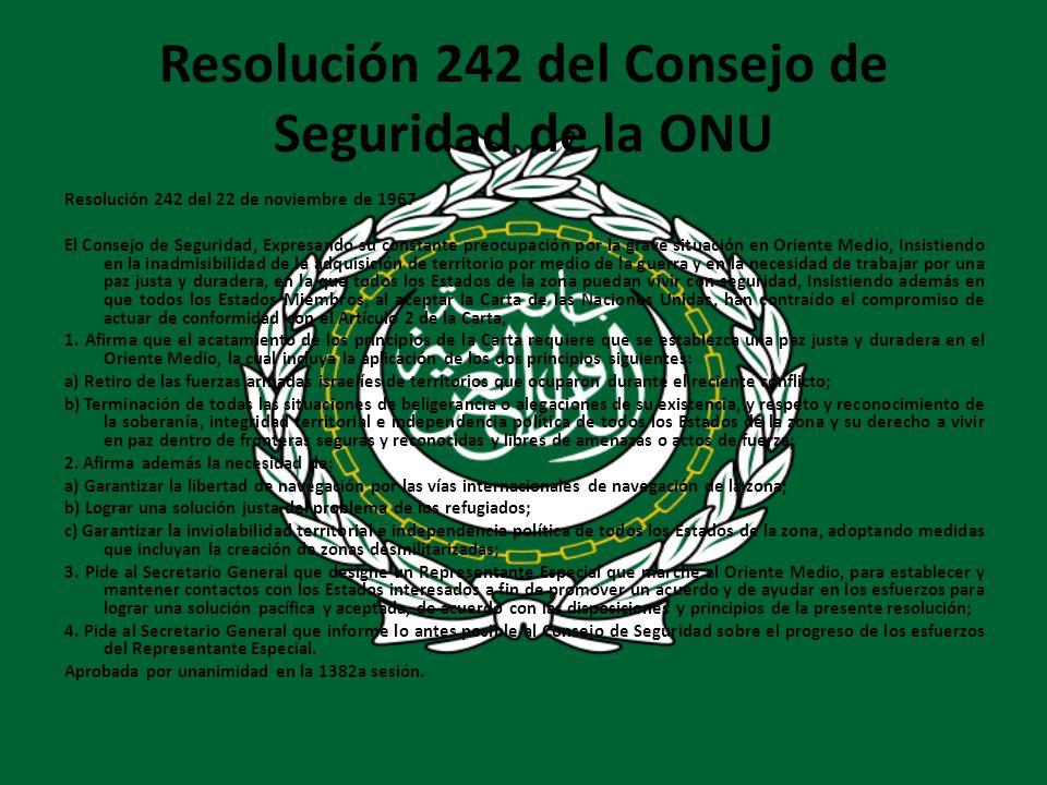 Resolución 242 del Consejo de Seguridad de la ONU Resolución 242 del 22 de noviembre de 1967 El Consejo de Seguridad, Expresando su constante preocupa