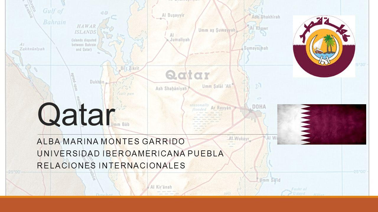 Qatar ALBA MARINA MONTES GARRIDO UNIVERSIDAD IBEROAMERICANA PUEBLA RELACIONES INTERNACIONALES