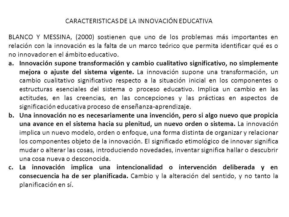 CARACTERISTICAS DE LA INNOVACIÓN EDUCATIVA BLANCO Y MESSINA, (2000) sostienen que uno de los problemas más importantes en relación con la innovación e