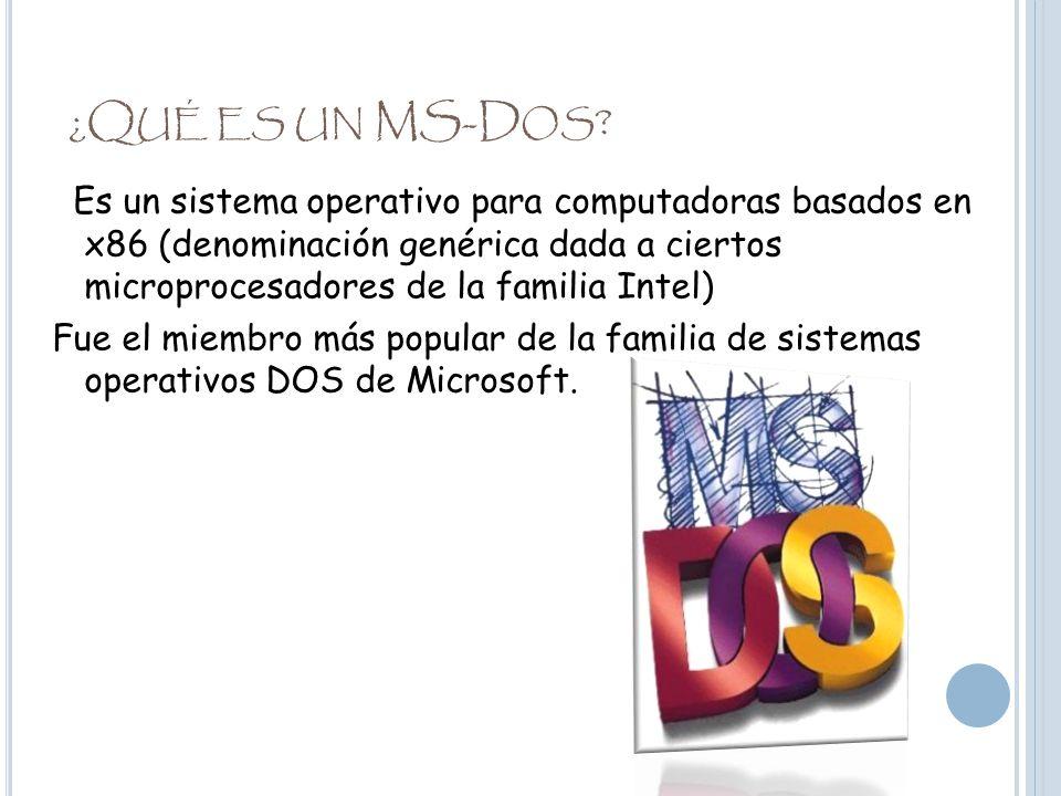 H ISTORIA Se desarrollo a partir de QDOS (Quick and Dirty Operating System), también conocido como 86-DOS.