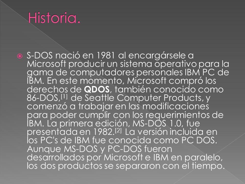S-DOS nació en 1981 al encargársele a Microsoft producir un sistema operativo para la gama de computadores personales IBM PC de IBM. En este momento,