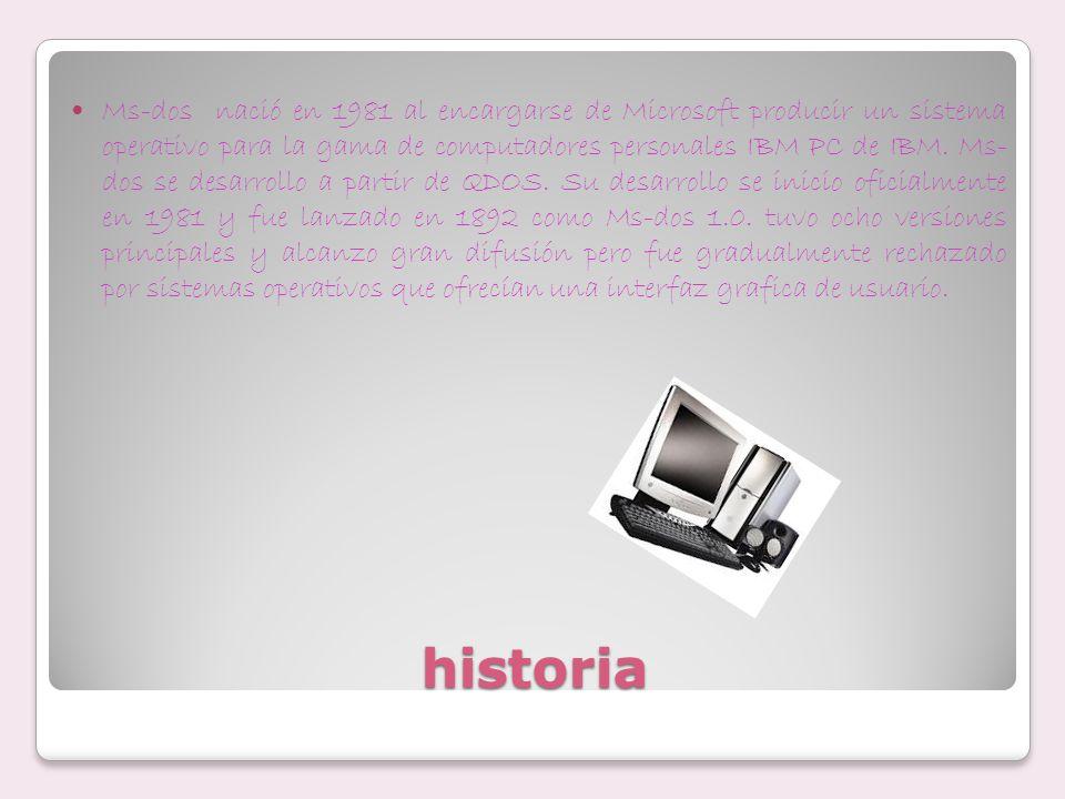 historia Ms-dos nació en 1981 al encargarse de Microsoft producir un sistema operativo para la gama de computadores personales IBM PC de IBM. Ms- dos