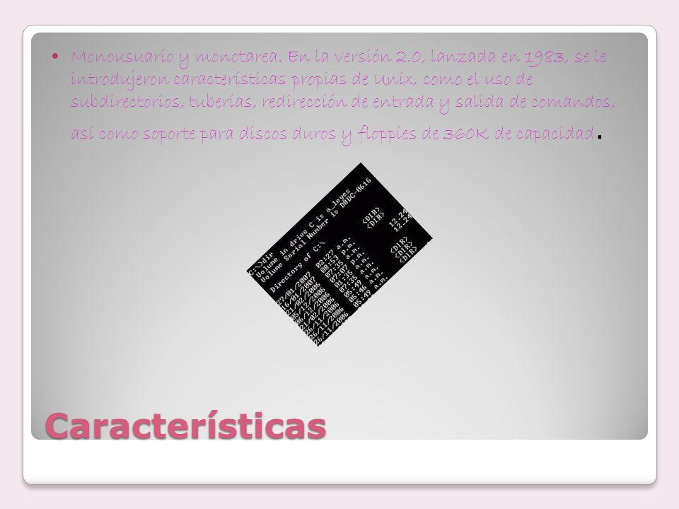 Características Monousuario y monotarea. En la versión 2.0, lanzada en 1983, se le introdujeron características propias de Unix, como el uso de subdir